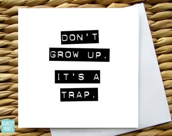 Don't Grow Up. It's a Trap. Funny Birthday Card. Age Birthday Card. Guy Birthday card. Bff birthday Card. Kid birthday. Blank Greeting Card