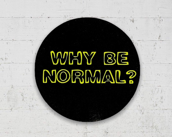 Why Be Normal Vinyl Sticker