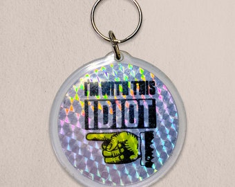 I'm With This Idiot - Large Prismatic Vintage Keyring