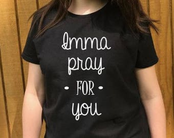 a838d68e Imma Pray for You t shirt, women's t shirts with words, funny t shirts,  teenager t shirts with words, graphic tees