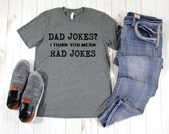 e7416b06 Dad Jokes? I think you mean Rad Jokes T shirt, Dad shirt, men's t shirts  with words, funny t shirts, graphic tees, Father's Day gifts