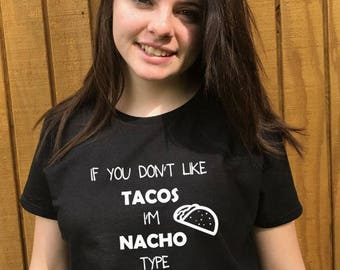 174f1840 If you don't like tacos I'm nacho type t shirt, women's, men's, teenagers  shirts with words, funny t shirts, graphic tees, taco lovers