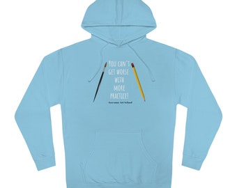 You Can't Get Worse with More Practice! Official Awesome Art School Hoodie!