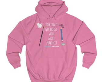 You Can't Get Worse With More Practice - Awesome Art School Hoodie