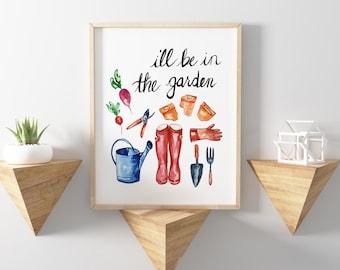 i'll be in the garden, Garden Art, Wall Decor Garden Print, Garden Print, Watercolor art, Wall Decor, Room Decor, Spring Wall Art