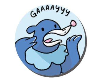"Popplio ""Gay Seal"" Button"