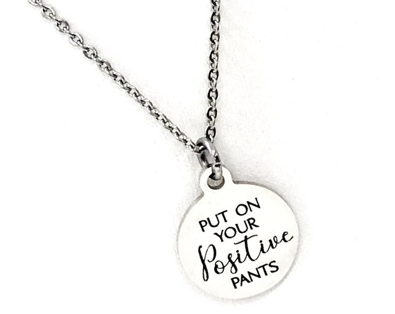 Motivating Jewelry, Put On Your Positive Pants Necklace, Motivating Necklace, Motivating Quote, Daughter Gift, Positivity Jewelry Gift