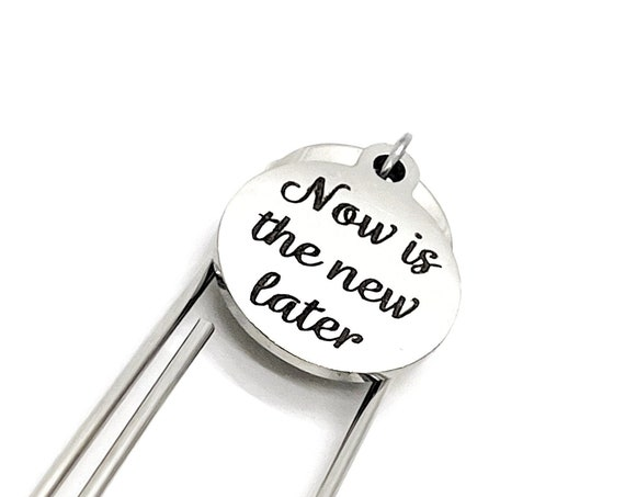 Motivation Gift, Now Is The New Later Charm Bookmark, Paperclip Bookmark, Gift For Her, Gift For Him, Encouraging Gift, Motivating Gift