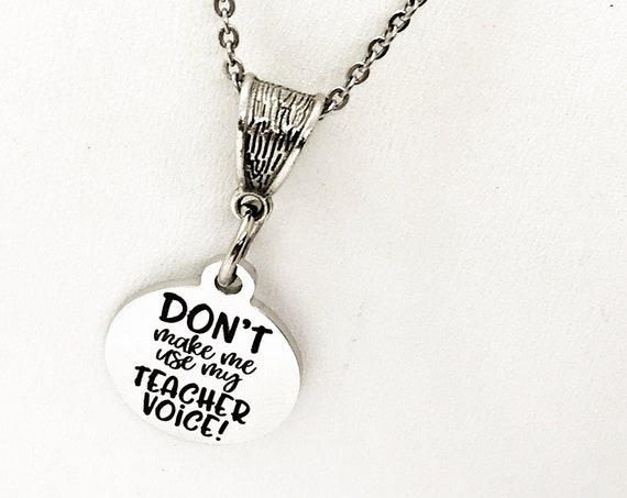 Teacher Gift, Don't Make Me Use My Teacher Voice Necklace, Teacher Necklace, Teacher Christmas Gift, New Teacher Graduation Gift