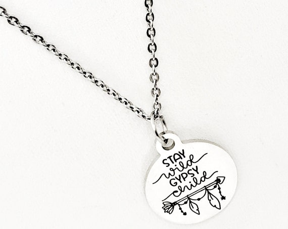 Stay Wild Gypsy Child Necklace, Stainless Necklace, Pendant Necklace, Motivational Gift, Encouragement Gift, Gift For Her, Daughter Gift