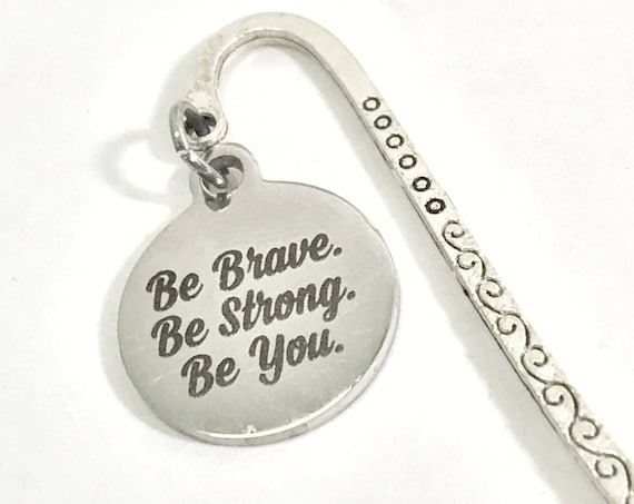 Be Brave, Be Strong, Be You Bookmark, Daughter Gift, Charm Bookmark, Motivation Gift, Encouraging Gift, Life Lessons Gift