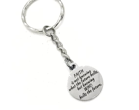 Faith Gift, Faith Is Knowing Who Holds The Future Keychain, God Holds Our Future, Faith Quote, Christian Gifts, Christian Keychain