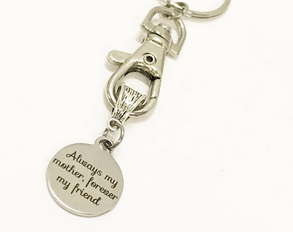 Always My Mother Forever My Friend Keychain, Gift For Mom, Mom Friend, Mother and Friend Gift, Always My Mother Forever My Friend Gift