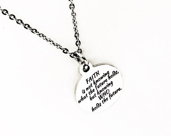 Faith Gift, Faith Is Knowing Who Holds The Future Necklace, Faith Jewelry, Christian Gift, Encouragement Gift, Gift For Her, Christian Charm