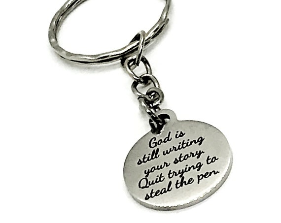 Christian Keychain, God Is Still Writing Your Story, Quit Trying To Steal The Pen Keychain, Christian Gift, Christian Quote, Keychain Gift
