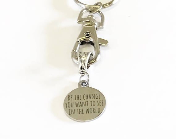 Be The Change You Want to See In The World Keychain Gift, Graduation Gift For Her, Motivational Gift For Daughter, Going To College Gift
