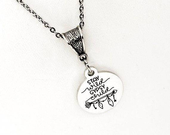 Stay Wild Gypsy Child Necklace, Encouragement Gift, Encouraging Quote, Daughter Gift, Girlfriend Gift, Gift for Her