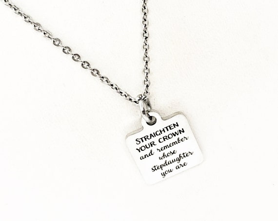 Daughter Gift, Straighten Your Crown And Remember Whose Stepdaughter You Are Necklace, Bonus Daughter, Gift For Her, Encouraging Her