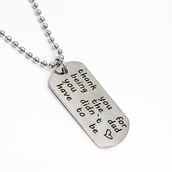 Stepdad Gift, Thank You For Being The Dad You Didn't Have To Be, Stepdad Necklace,  Gift For Him, Man Necklace, Gift For Stepdad