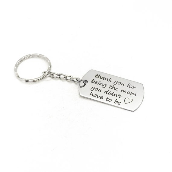 Stepmom Gift, Thank You For Being The Mom You Didn't Have To Be, Stepmom Keychain, Gift For Stepmom, Bonus Mom Keychain