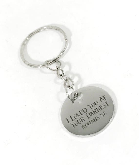 I Loved You At Your Darkest Keychain, Christian Keychain, Scripture Keyring, Bible Verse Keychain, Romans 5 8 Keychain, Christian Gifts