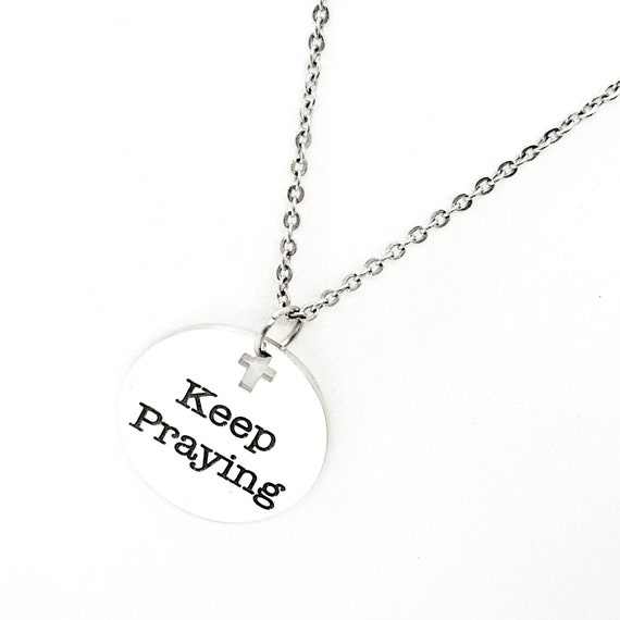 Faith Gift, Keep Praying Necklace, Stainless Necklace, Prayer Circle Gift, Prayer Group Gift, Bible Study Gift, Prayer Works Gift