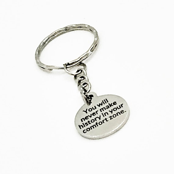 Motivation Keychain, You Will Never Make History In Your Comfort Zone Keychain, Encouraging Keychain, Motivation Gift, Motivaton Quote