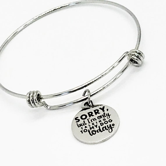 Dog Mom Gift, Sorry But I'm Only Talking To My Dog Today Bracelet, Dog Mom Bracelet, Dog Owner Gift, Dog Lover Gift, Dog Mom Jewelry