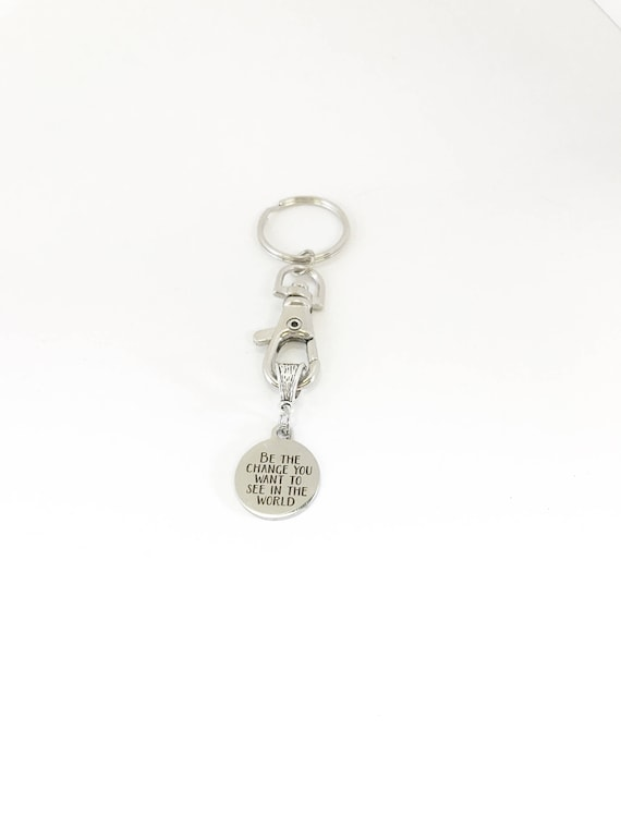 Be The Change You Want to See In The World Keychain Gift, Graduation Gift For Her, Motivational Gift For Daughter, New Car Gift for Wife