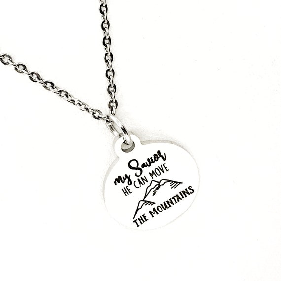 My Savior He Can Move The Mountains Necklace, Scripture Gift, Christian Gift, Religious Gift, Matthew 17 20 Gift, Stainless Necklace