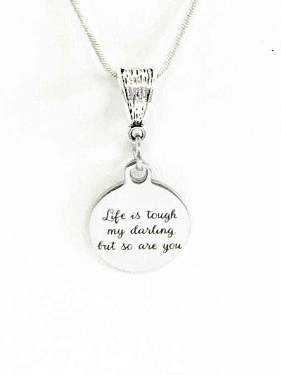 Life Is Tough My Darling But So Are You Motivational Necklace, Success Quote Necklace, Inspirational Jewelry, Sympathy Gift For Her
