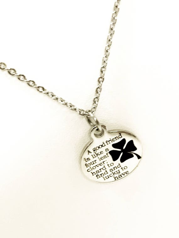 Good Friend Necklace, A Good Friend Is Like A Four Leaf Clover Necklace, Best Friend Gift, Best Friend Jewelry, Good Friend Necklace Gift