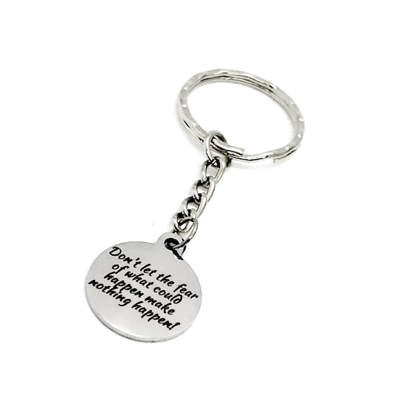 Motivating Quote, Don't Let The Fear Of What Could Happen Make Nothing Happen Charm Keychain, Motivating Gift, Motivating Quote, Encouraging