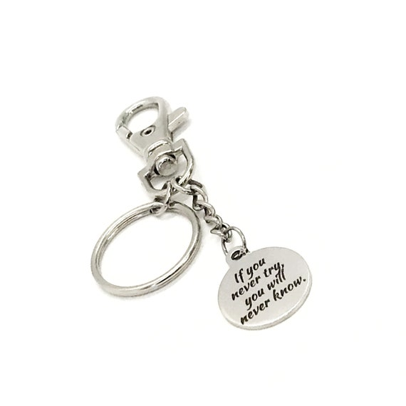 Motivation Gift, If You Never Try, You Will Never Know, Keychain Gift, Motivating Quote, Encouragement Gift, Dream Big, Make It Happen