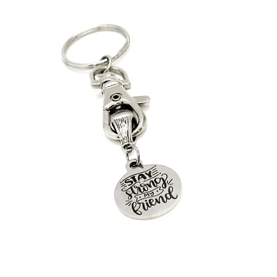 Motivation Gift, Stay Strong My Friend Keychain, Encouragement Gift, Strong Friend Gift, Girlfriend Gift, Sympathy Gift, Gift For Her