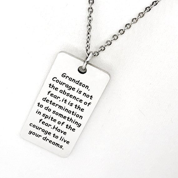 Grandson Gift, Grandson Necklace,  Gift for Grandson, Courage Is Not The Absence Of Fear, Have Courage, Live Your Dreams, Gift For Him