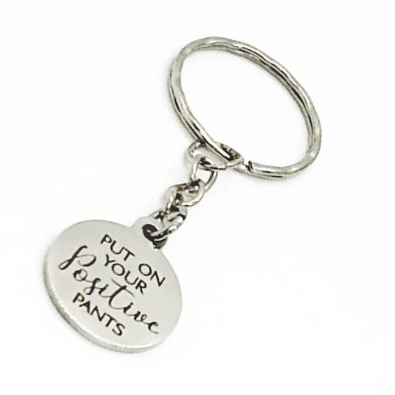 Positivity Keychain, Positivity Gift, Put On Your Positive Pants Keychain, Positivity Quote, Positive Pants Keychain, Motivating Gift