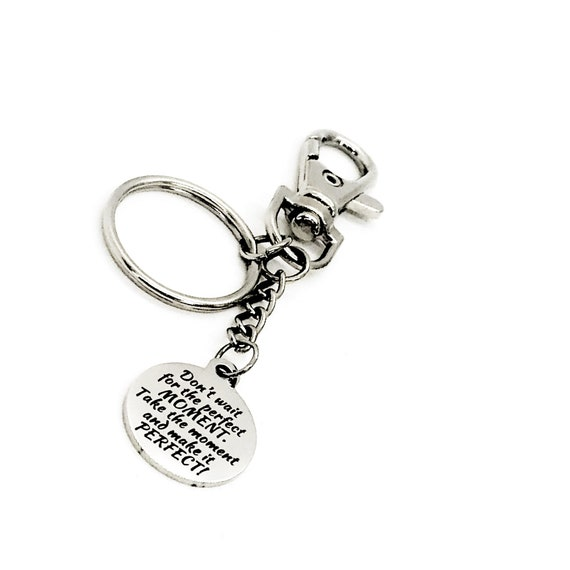 Motivation Gift, Don't Wait For The Perfect Moment, Take The Moment And Make It Perfect Keychain, Encouragement Gift, Motivational Quote