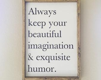 Always keep your beautiful imagination & exquisite humor sign
