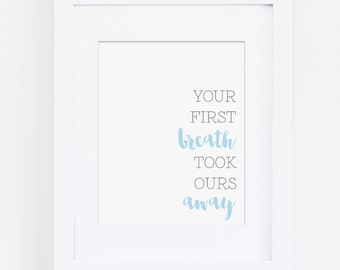 Your First Breath Took Ours Away Nursery Art Print, Blue Nursery Decor, Baby Girl Nursery, Baby Boy Nursery, Instant Download, Quote