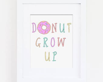 Don't Grow Up Art Print, Donut Grow Up Art Quote, Donut Wall Art, Donut Nursery Art Print, Pastel Nursery Rainbow Nursery, Girls Bedroom Art