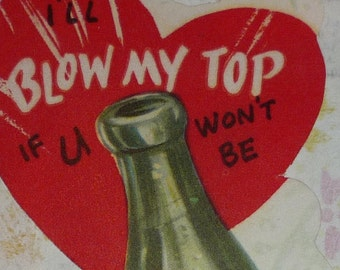 Vintage 1950s Soda Pop Bottle - I'll Blow My Top If You Won't Be Mine Valentine Card