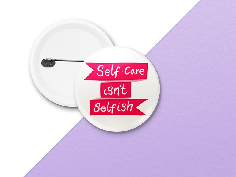 Selfcare isn't Selfish Badge  Self Care gift  Mental image 0