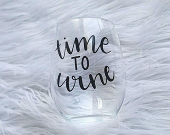 Time to wine - wine glass - wine glass Christmas gift - gift for best friend - Christmas present for women - wine time wine glass - stemless