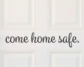 Come Home Safe Decal Police Decal Come Home Safe Vinyl Home Door Decal Police Officer Decor Military Firefighter Door Decal Come Home Quote