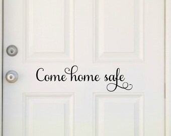 Come Home Safe Vinyl Decal Come Home Safe Decor Family Door Decal Home Safe Decal Police Officer Decal Door Decor Front Door Vinyl Decal