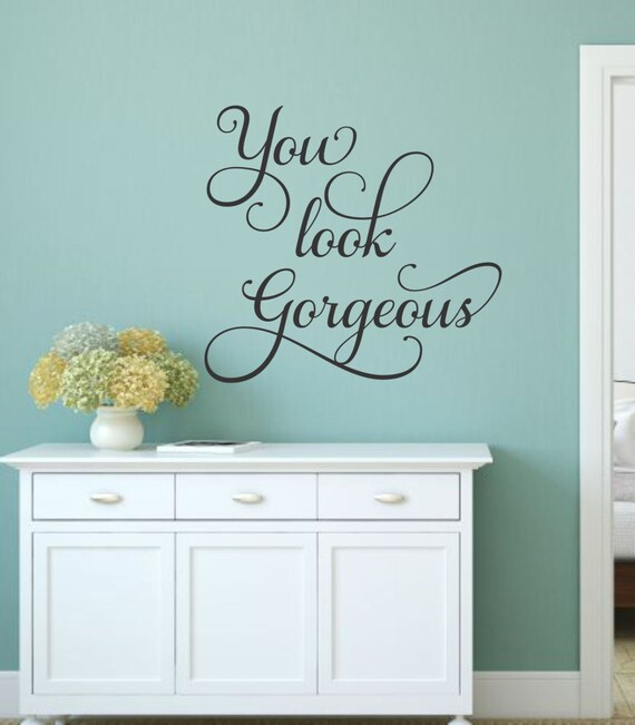 Beautiful You Look Gorgeous Wall Decal Girl Bedroom Decal Bathroom Decal | Etsy