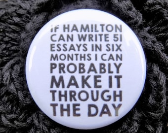 Alexander Hamilton can write 51 essays, I can probably make it throught the day pin back button  / badge / magnet / bow center / accessory