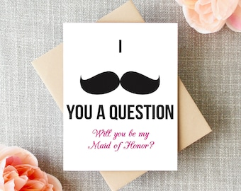 Will you Be My Maid of Honor Card, I mustache you a question, Will you Be my Bridesmaid Card Funny, Bridesmaid Proposal, Gift, Bridal Party