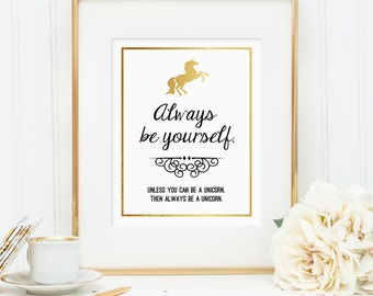 Always Be Yourself. Unless you can be a unicorn. Then always be a unicorn. Printable wall art decor, faux gold foil (digital download - JPG)